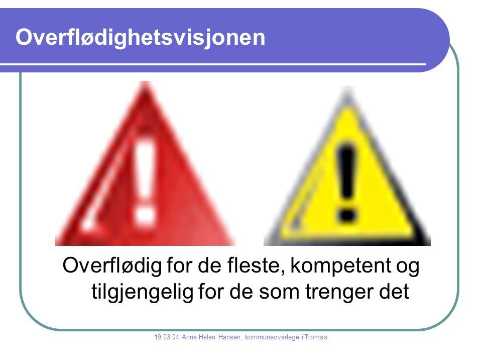 Overflødighetsvisjonen Overflødig for de fleste, kompetent og tilgjengelig for de som trenger det 19.03.04 Anne Helen Hansen, kommuneoverlege i Tromsø