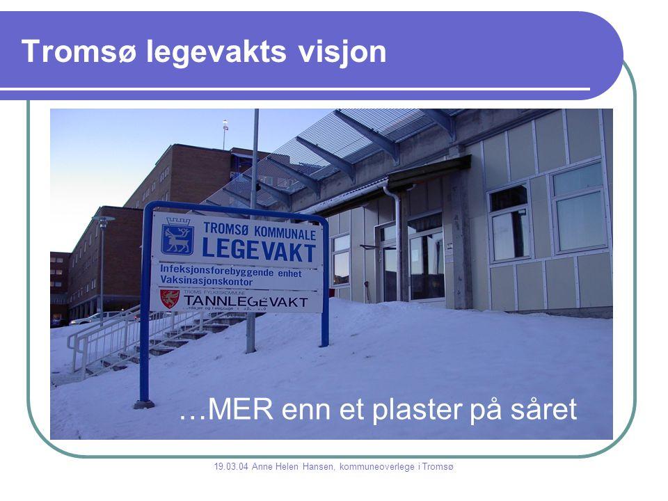 Tromsø legevakts visjon 19.03.04 Anne Helen Hansen, kommuneoverlege i Tromsø …MER enn et plaster på såret