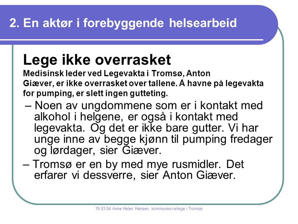 2. En aktør i forebyggende helsearbeid Lege ikke overrasket Medisinsk leder ved Legevakta i Tromsø, Anton Giæver, er ikke overrasket over tallene. Å h