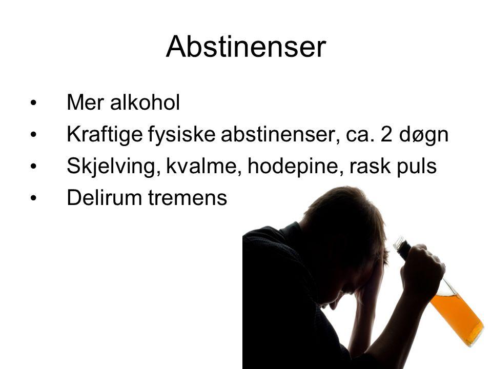 Abstinenser Mer alkohol Kraftige fysiske abstinenser, ca. 2 døgn Skjelving, kvalme, hodepine, rask puls Delirum tremens