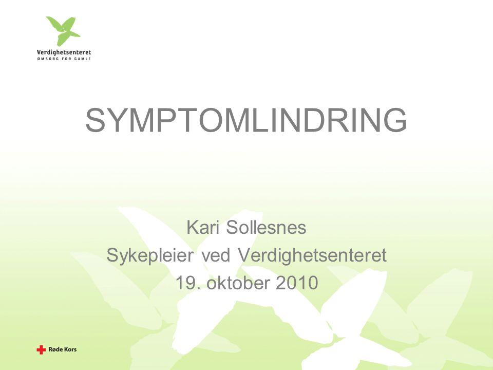 SYMPTOMLINDRING Kari Sollesnes Sykepleier ved Verdighetsenteret 19. oktober 2010