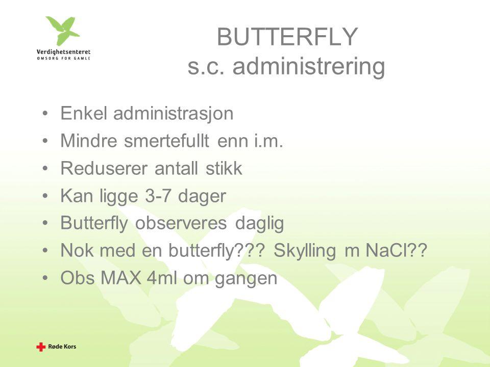 BUTTERFLY s.c. administrering Enkel administrasjon Mindre smertefullt enn i.m.