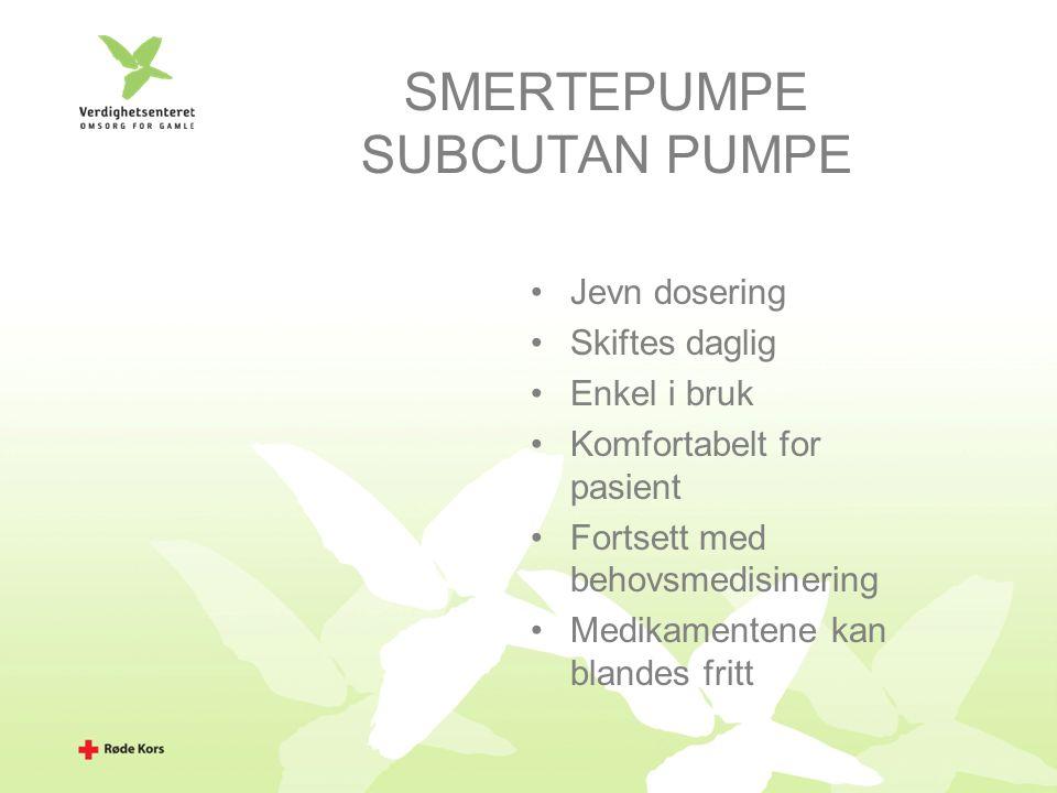 SMERTEPUMPE SUBCUTAN PUMPE Jevn dosering Skiftes daglig Enkel i bruk Komfortabelt for pasient Fortsett med behovsmedisinering Medikamentene kan blandes fritt