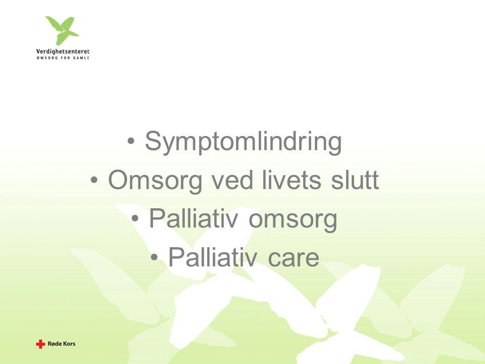 Symptomlindring Omsorg ved livets slutt Palliativ omsorg Palliativ care
