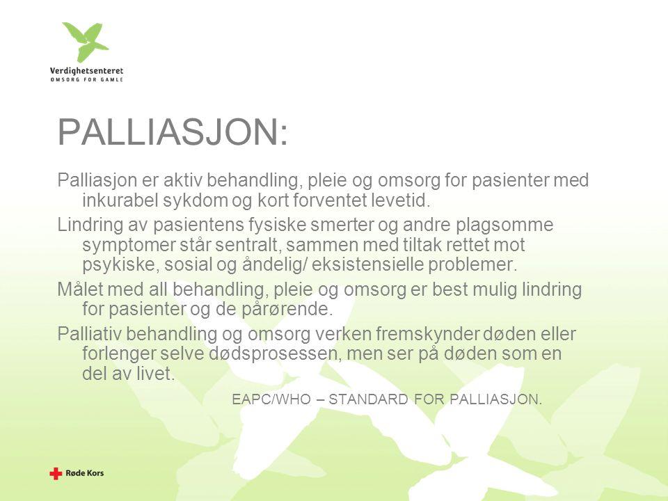 PALLIASJON: Palliasjon er aktiv behandling, pleie og omsorg for pasienter med inkurabel sykdom og kort forventet levetid.