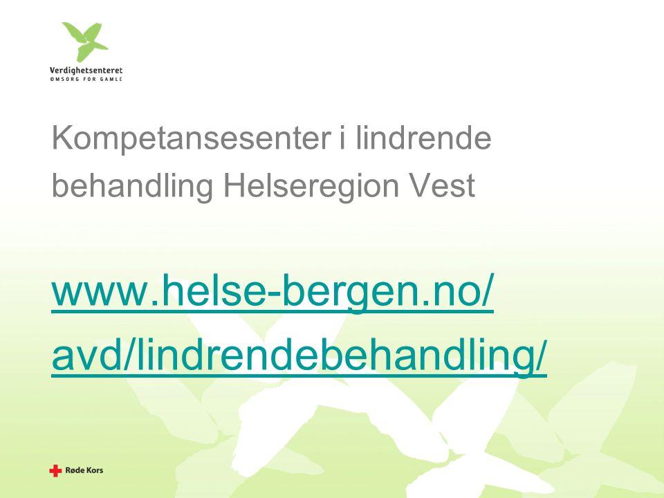 Kompetansesenter i lindrende behandling Helseregion Vest www.helse-bergen.no/ avd/lindrendebehandling /