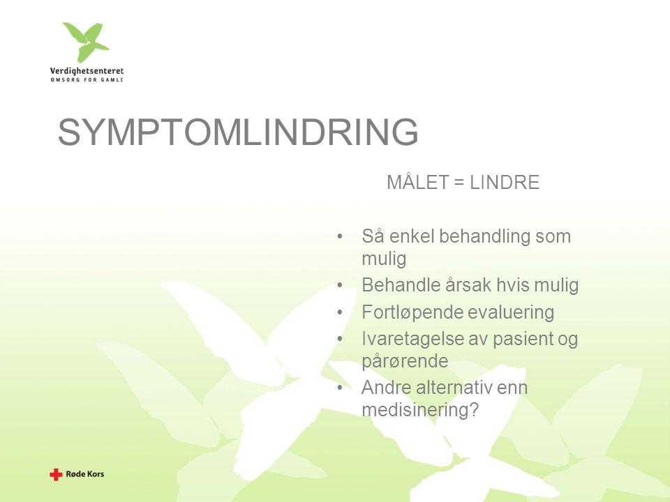 SYMPTOMLINDRING MÅLET = LINDRE Så enkel behandling som mulig Behandle årsak hvis mulig Fortløpende evaluering Ivaretagelse av pasient og pårørende Andre alternativ enn medisinering