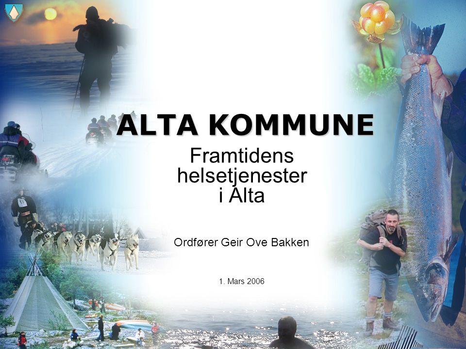 ALTA KOMMUNE Framtidens helsetjenester i Alta Ordfører Geir Ove Bakken 1. Mars 2006