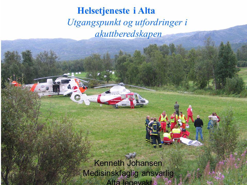 Helsetjeneste i Alta Utgangspunkt og utfordringer i akuttberedskapen Kenneth Johansen Medisinskfaglig ansvarlig Alta legevakt