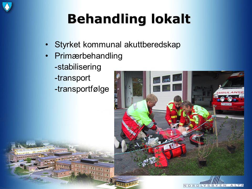 Behandling lokalt Styrket kommunal akuttberedskap Primærbehandling -stabilisering -transport -transportfølge