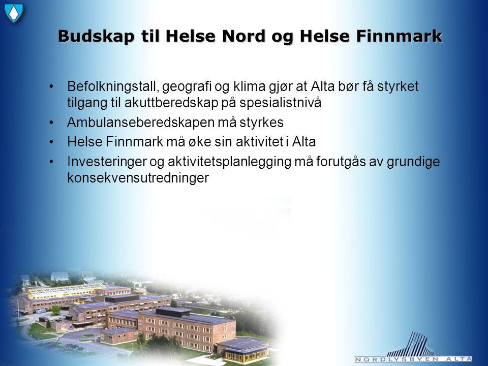 Budskap til Helse Nord og Helse Finnmark Befolkningstall, geografi og klima gjør at Alta bør få styrket tilgang til akuttberedskap på spesialistnivå Ambulanseberedskapen må styrkes Helse Finnmark må øke sin aktivitet i Alta Investeringer og aktivitetsplanlegging må forutgås av grundige konsekvensutredninger