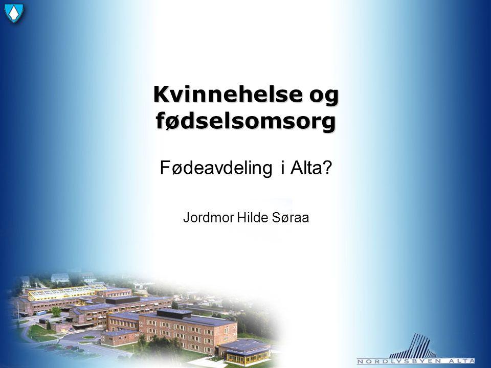Kvinnehelse og fødselsomsorg Fødeavdeling i Alta Jordmor Hilde Søraa