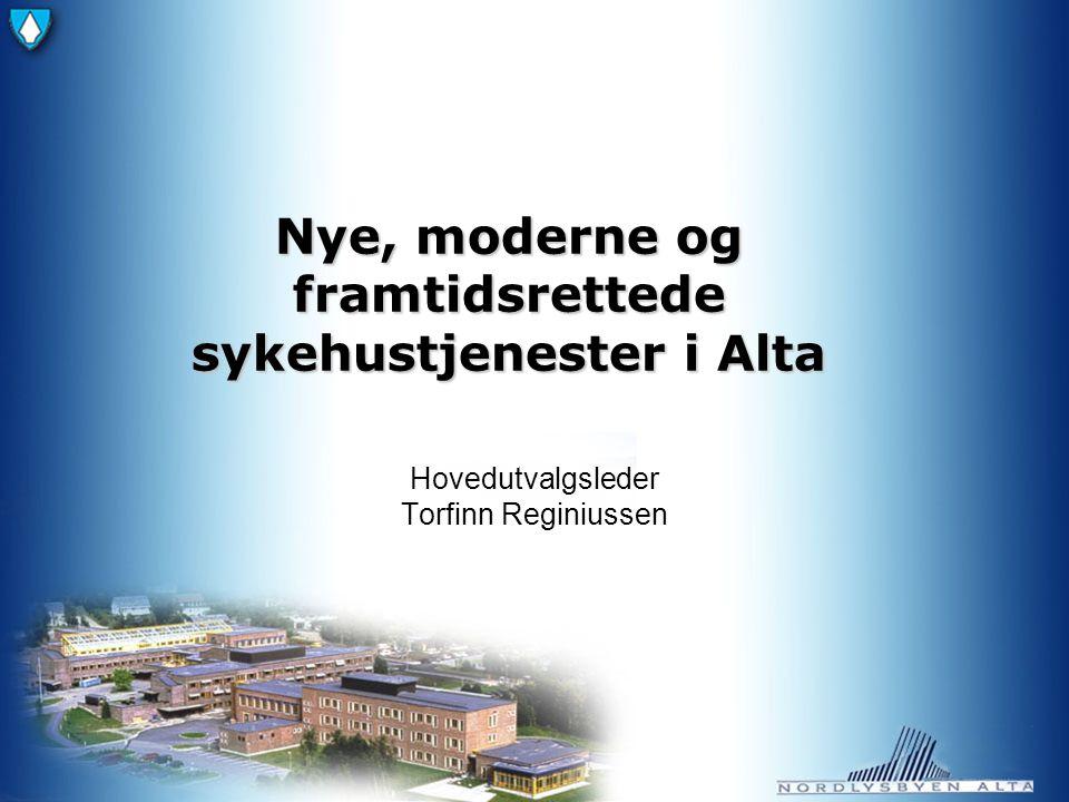 Nye, moderne og framtidsrettede sykehustjenester i Alta Hovedutvalgsleder Torfinn Reginiussen
