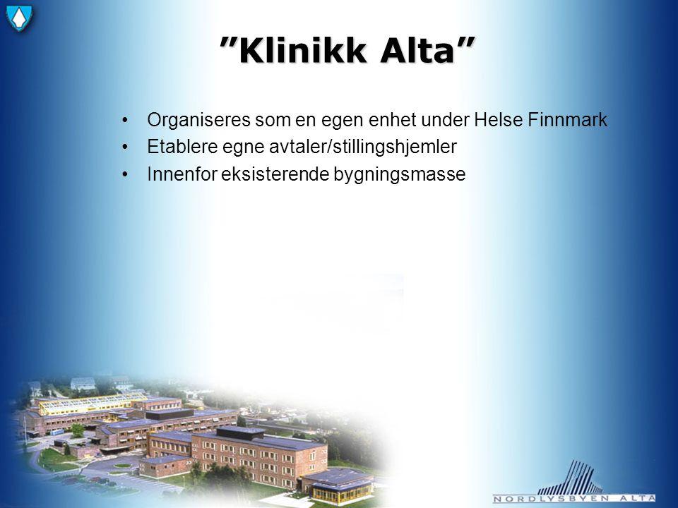 Klinikk Alta Organiseres som en egen enhet under Helse Finnmark Etablere egne avtaler/stillingshjemler Innenfor eksisterende bygningsmasse