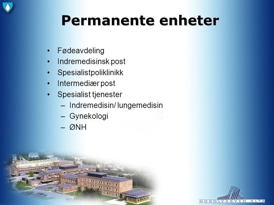Permanente enheter Fødeavdeling Indremedisinsk post Spesialistpoliklinikk Intermediær post Spesialist tjenester –Indremedisin/ lungemedisin –Gynekologi –ØNH