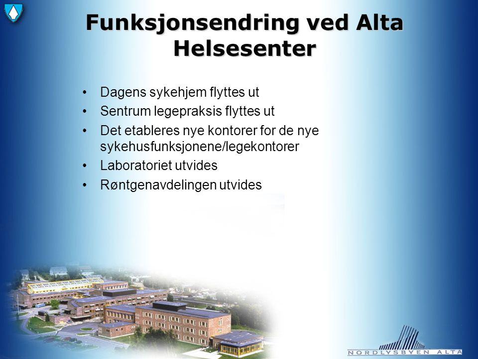 Funksjonsendring ved Alta Helsesenter Dagens sykehjem flyttes ut Sentrum legepraksis flyttes ut Det etableres nye kontorer for de nye sykehusfunksjonene/legekontorer Laboratoriet utvides Røntgenavdelingen utvides