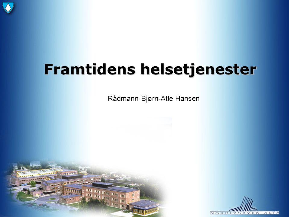 Framtidens helsetjenester Rådmann Bjørn-Atle Hansen