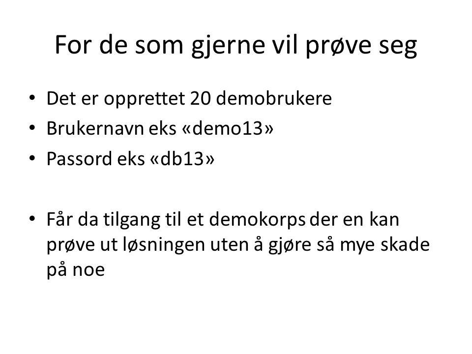 For de som gjerne vil prøve seg Det er opprettet 20 demobrukere Brukernavn eks «demo13» Passord eks «db13» Får da tilgang til et demokorps der en kan