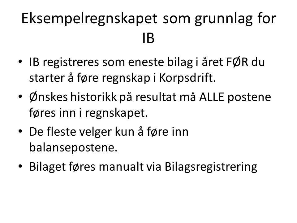 Eksempelregnskapet som grunnlag for IB IB registreres som eneste bilag i året FØR du starter å føre regnskap i Korpsdrift. Ønskes historikk på resulta
