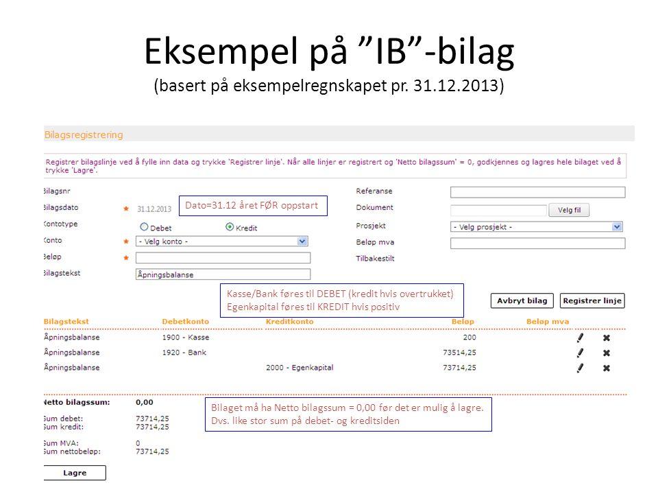"""Eksempel på """"IB""""-bilag (basert på eksempelregnskapet pr. 31.12.2013) Dato=31.12 året FØR oppstart Kasse/Bank føres til DEBET (kredit hvis overtrukket)"""