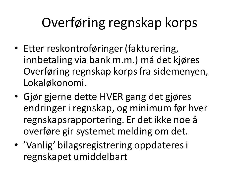 Overføring regnskap korps Etter reskontroføringer (fakturering, innbetaling via bank m.m.) må det kjøres Overføring regnskap korps fra sidemenyen, Lokaløkonomi.