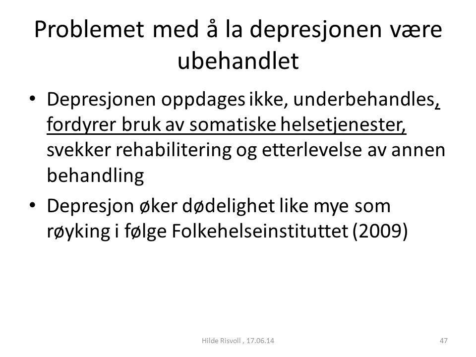 Problemet med å la depresjonen være ubehandlet Depresjonen oppdages ikke, underbehandles, fordyrer bruk av somatiske helsetjenester, svekker rehabilitering og etterlevelse av annen behandling Depresjon øker dødelighet like mye som røyking i følge Folkehelseinstituttet (2009) 47Hilde Risvoll, 17.06.14