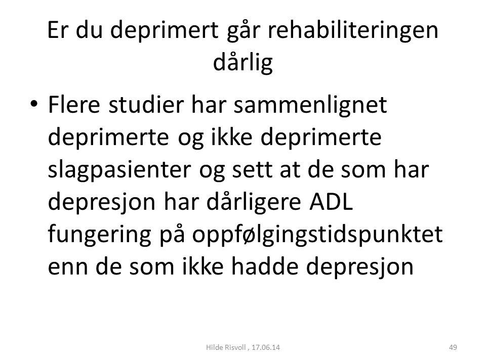 Er du deprimert går rehabiliteringen dårlig Flere studier har sammenlignet deprimerte og ikke deprimerte slagpasienter og sett at de som har depresjon har dårligere ADL fungering på oppfølgingstidspunktet enn de som ikke hadde depresjon 49Hilde Risvoll, 17.06.14