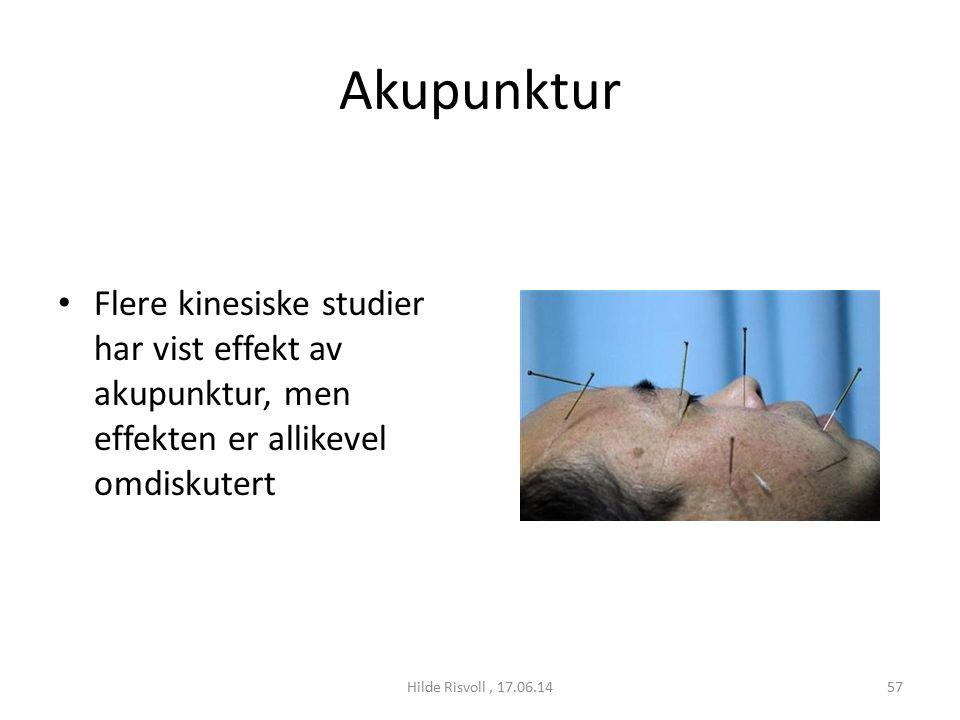 Akupunktur Flere kinesiske studier har vist effekt av akupunktur, men effekten er allikevel omdiskutert 57Hilde Risvoll, 17.06.14