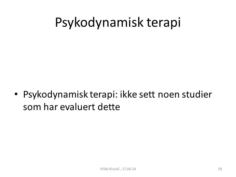 Psykodynamisk terapi Psykodynamisk terapi: ikke sett noen studier som har evaluert dette 59Hilde Risvoll, 17.06.14