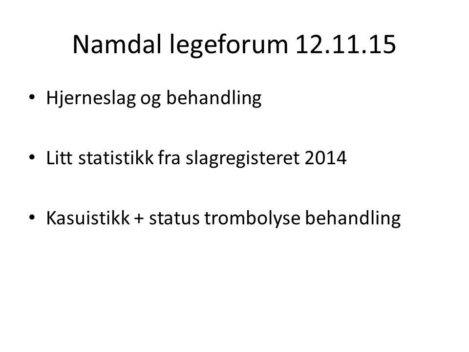 Namdal legeforum 12.11.15 Hjerneslag og behandling Litt statistikk fra slagregisteret 2014 Kasuistikk + status trombolyse behandling
