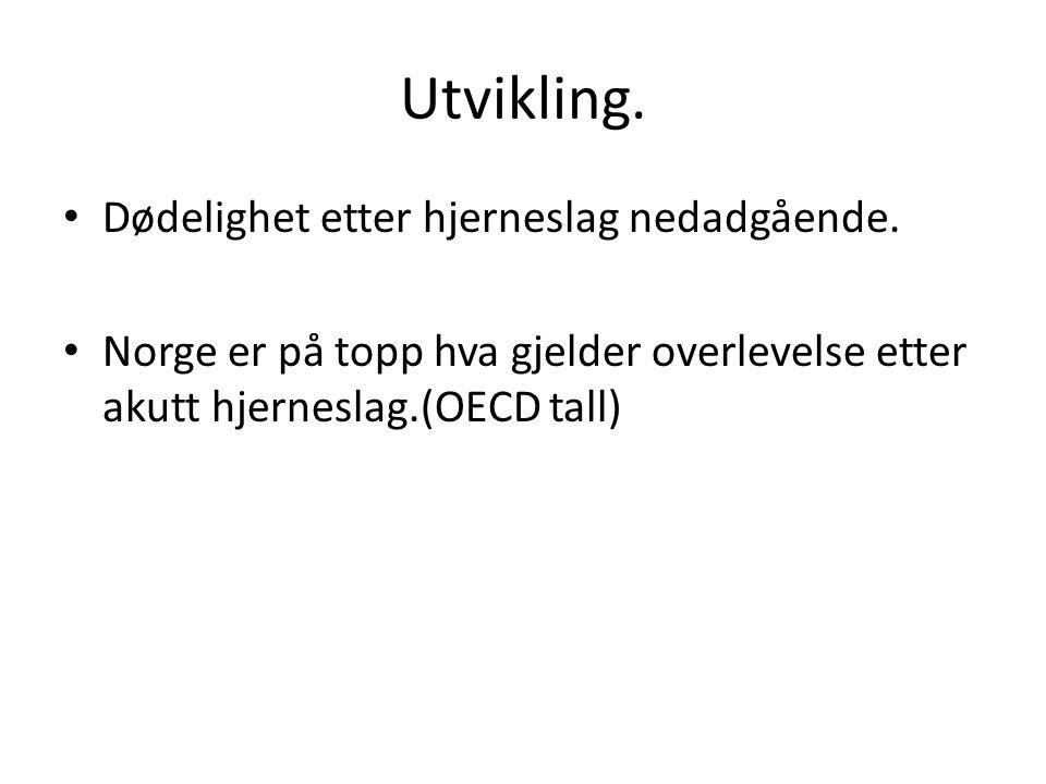 Utvikling. Dødelighet etter hjerneslag nedadgående. Norge er på topp hva gjelder overlevelse etter akutt hjerneslag.(OECD tall)