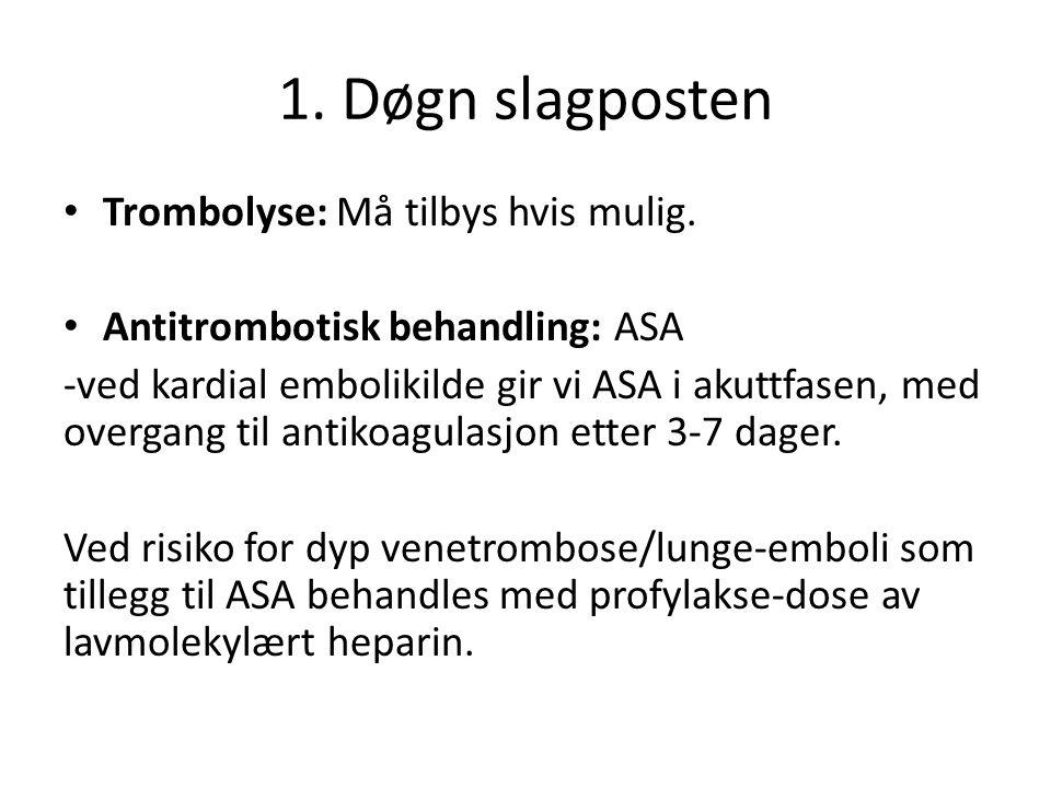 1. Døgn slagposten Trombolyse: Må tilbys hvis mulig. Antitrombotisk behandling: ASA -ved kardial embolikilde gir vi ASA i akuttfasen, med overgang til