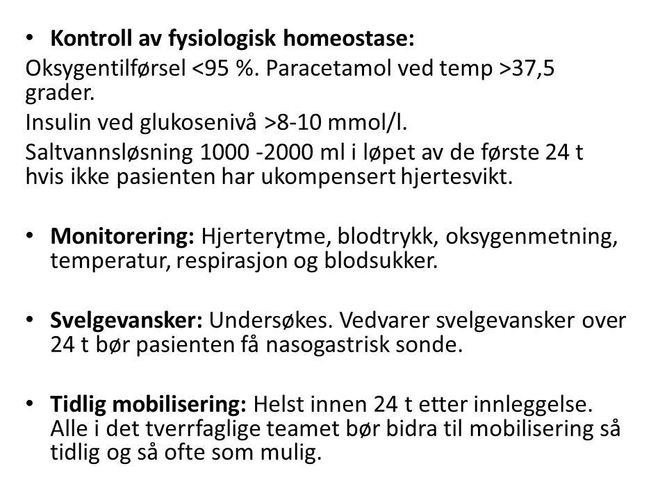 Kontroll av fysiologisk homeostase: Oksygentilførsel 37,5 grader. Insulin ved glukosenivå >8-10 mmol/l. Saltvannsløsning 1000 -2000 ml i løpet av de f