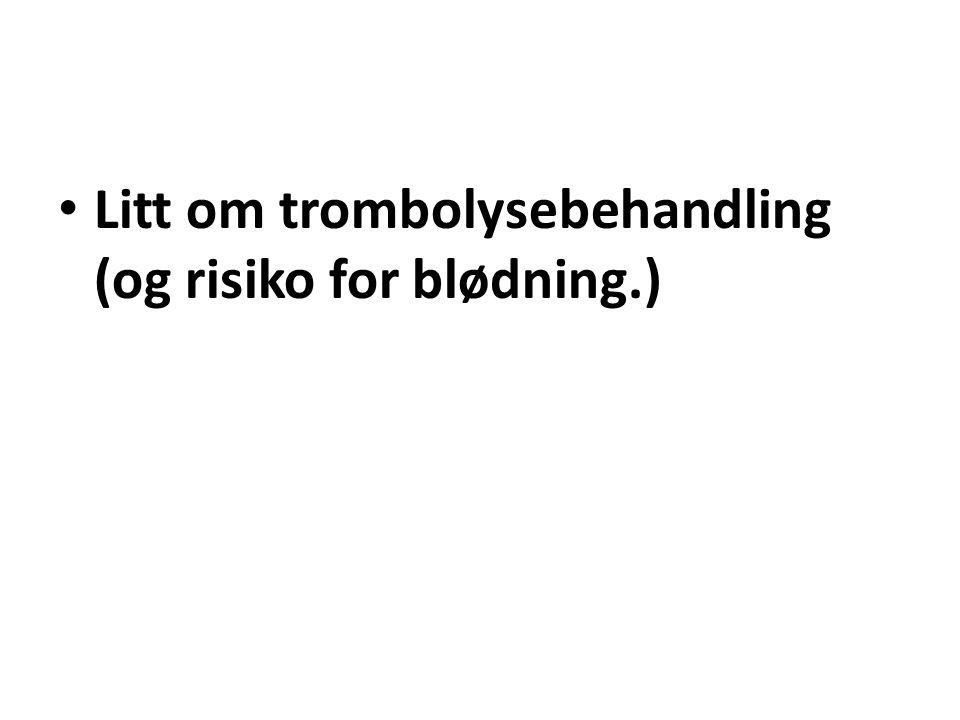 Litt om trombolysebehandling (og risiko for blødning.)
