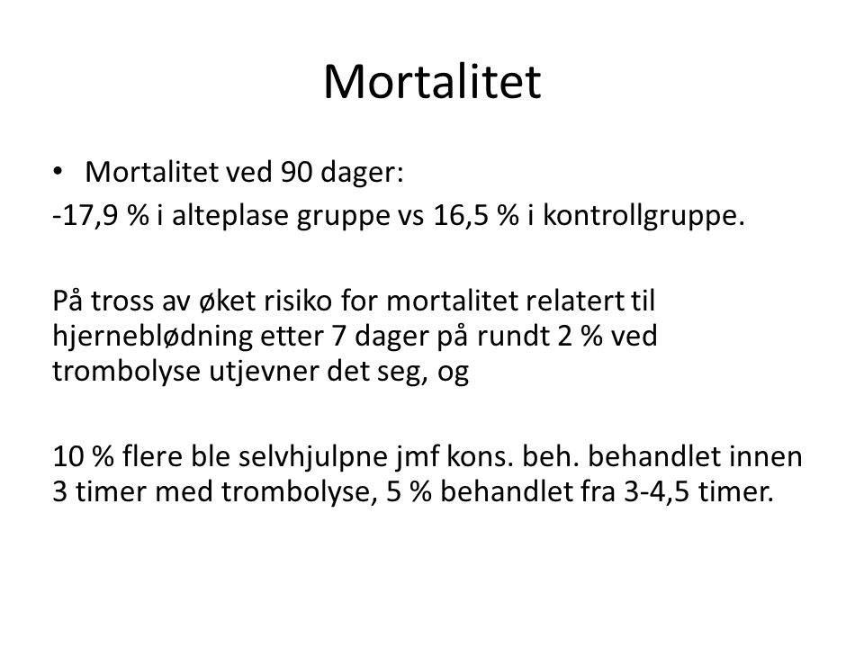 Mortalitet Mortalitet ved 90 dager: -17,9 % i alteplase gruppe vs 16,5 % i kontrollgruppe.