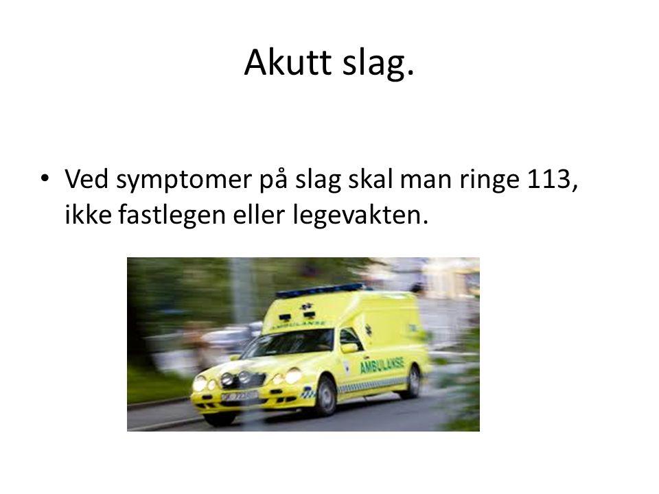 Akutt slag. Ved symptomer på slag skal man ringe 113, ikke fastlegen eller legevakten.