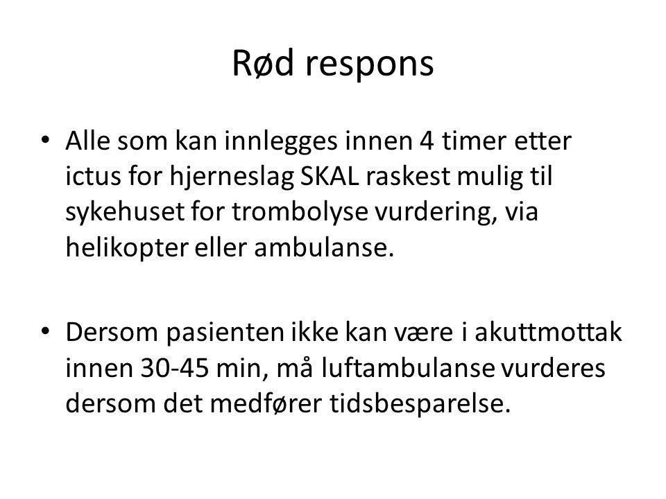Rød respons Alle som kan innlegges innen 4 timer etter ictus for hjerneslag SKAL raskest mulig til sykehuset for trombolyse vurdering, via helikopter eller ambulanse.