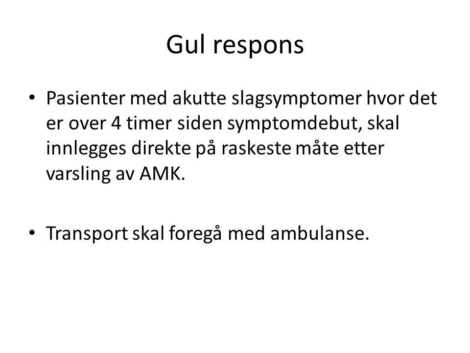 Gul respons Pasienter med akutte slagsymptomer hvor det er over 4 timer siden symptomdebut, skal innlegges direkte på raskeste måte etter varsling av AMK.