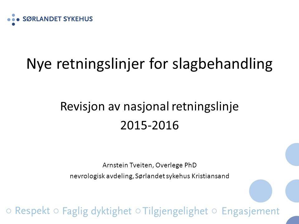 Nye retningslinjer for slagbehandling Revisjon av nasjonal retningslinje 2015-2016 Arnstein Tveiten, Overlege PhD nevrologisk avdeling, Sørlandet sykehus Kristiansand