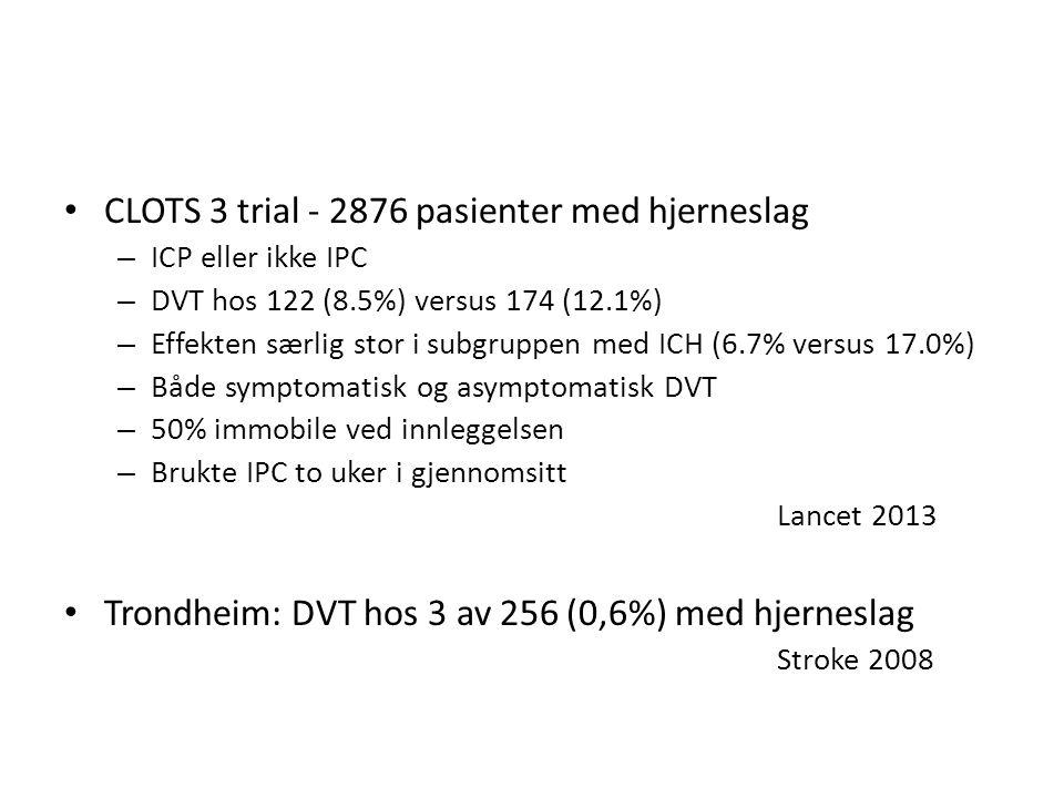 CLOTS 3 trial - 2876 pasienter med hjerneslag – ICP eller ikke IPC – DVT hos 122 (8.5%) versus 174 (12.1%) – Effekten særlig stor i subgruppen med ICH (6.7% versus 17.0%) – Både symptomatisk og asymptomatisk DVT – 50% immobile ved innleggelsen – Brukte IPC to uker i gjennomsitt Lancet 2013 Trondheim: DVT hos 3 av 256 (0,6%) med hjerneslag Stroke 2008