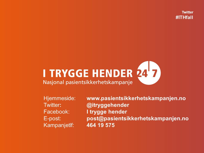 Hjemmeside: www.pasientsikkerhetskampanjen.no Twitter:@itryggehender Facebook:I trygge hender E-post:post@pasientsikkerhetskampanjen.no Kampanjetlf: 464 19 575 Twitter #ITHfall