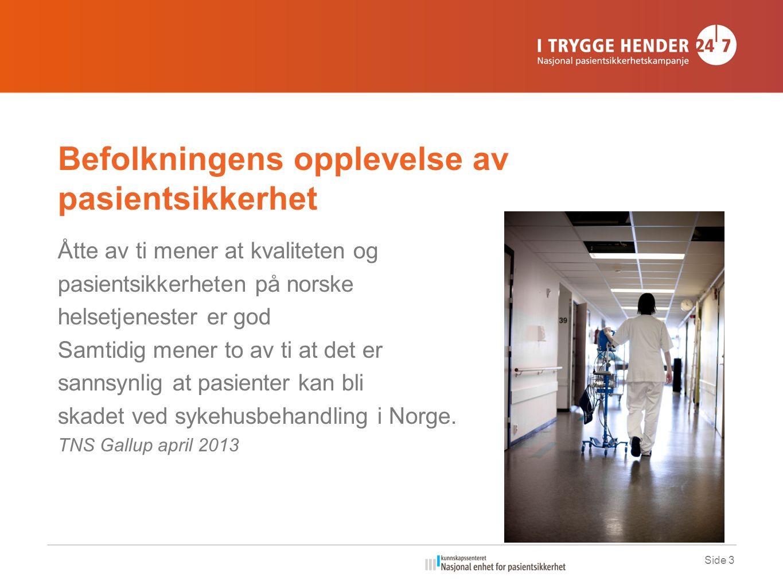 Befolkningens opplevelse av pasientsikkerhet Åtte av ti mener at kvaliteten og pasientsikkerheten på norske helsetjenester er god Samtidig mener to av ti at det er sannsynlig at pasienter kan bli skadet ved sykehusbehandling i Norge.