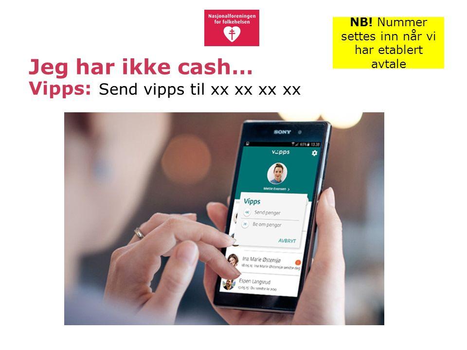 Jeg har ikke cash… Vipps: Send vipps til xx xx xx xx NB.