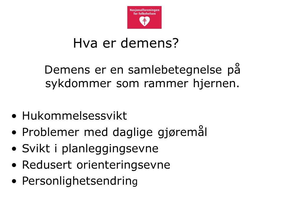 Hva er demens. Demens er en samlebetegnelse på sykdommer som rammer hjernen.