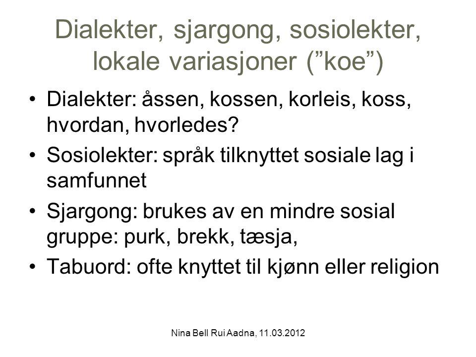 Dialekter, sjargong, sosiolekter, lokale variasjoner ( koe ) Dialekter: åssen, kossen, korleis, koss, hvordan, hvorledes.