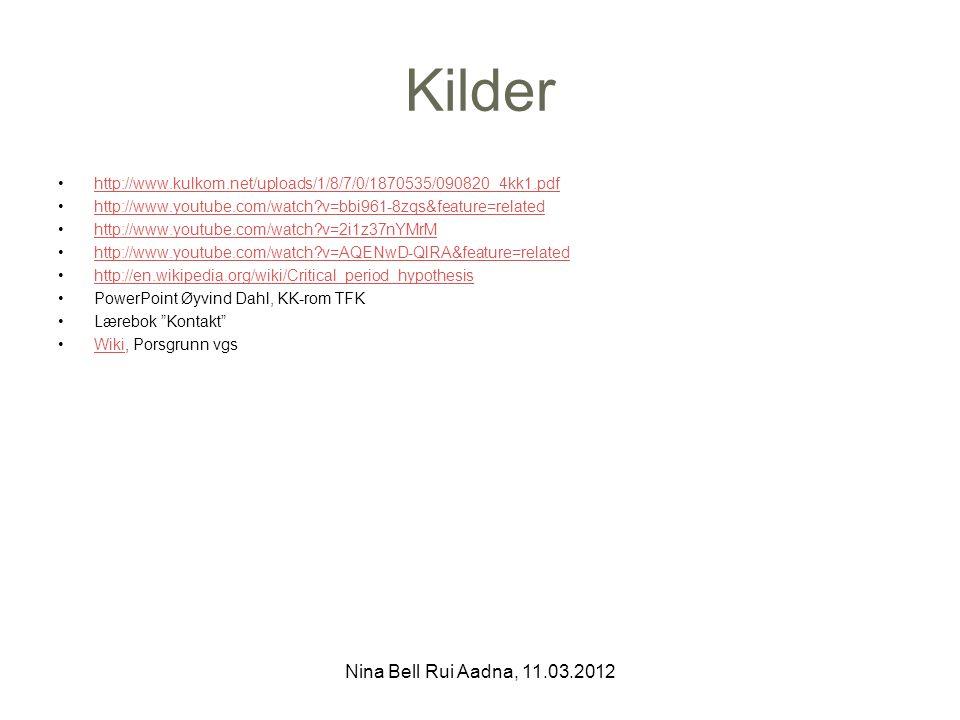 Kilder http://www.kulkom.net/uploads/1/8/7/0/1870535/090820_4kk1.pdf http://www.youtube.com/watch v=bbi961-8zqs&feature=related http://www.youtube.com/watch v=2i1z37nYMrM http://www.youtube.com/watch v=AQENwD-QlRA&feature=related http://en.wikipedia.org/wiki/Critical_period_hypothesis PowerPoint Øyvind Dahl, KK-rom TFK Lærebok Kontakt Wiki, Porsgrunn vgsWiki Nina Bell Rui Aadna, 11.03.2012
