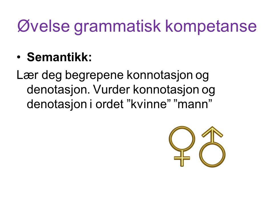 Øvelse grammatisk kompetanse Semantikk: Lær deg begrepene konnotasjon og denotasjon.