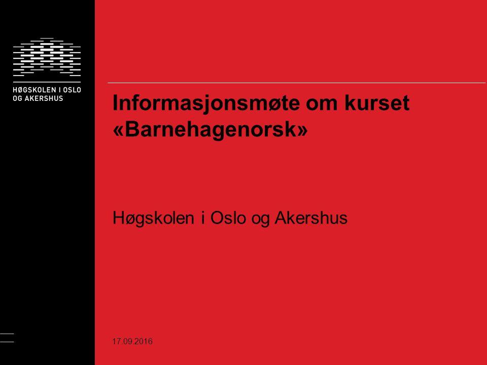 Informasjonsmøte om kurset «Barnehagenorsk» Høgskolen i Oslo og Akershus 17.09.2016