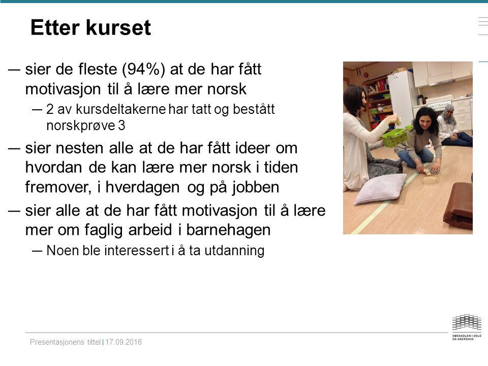 Etter kurset — sier de fleste (94%) at de har fått motivasjon til å lære mer norsk — 2 av kursdeltakerne har tatt og bestått norskprøve 3 — sier neste