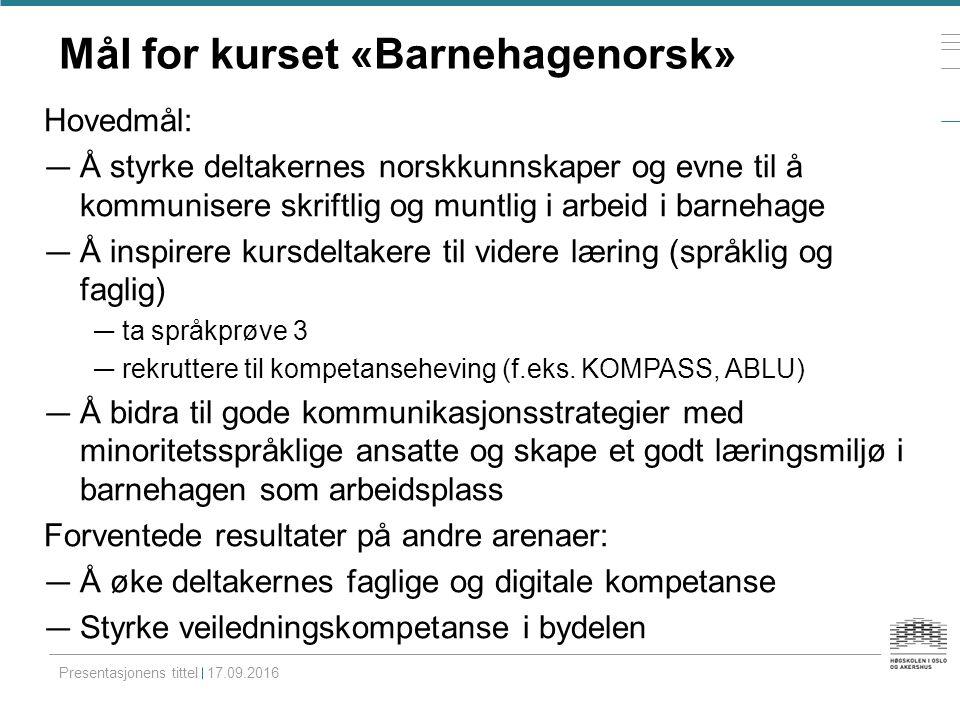 Mål for kurset «Barnehagenorsk» Hovedmål: — Å styrke deltakernes norskkunnskaper og evne til å kommunisere skriftlig og muntlig i arbeid i barnehage —